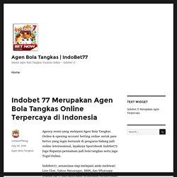 Indobet 77 Merupakan Agen Bola Tangkas Online Terpercaya di Indonesia – Agen Bola Tangkas