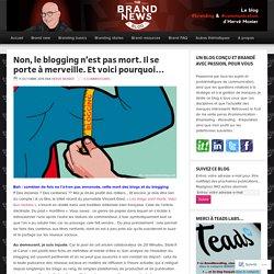 Non, le blogging n'est pas mort. Il se porte à merveille. Et voici pourquoi… – The brandnewsblog l Le blog des marques et du branding