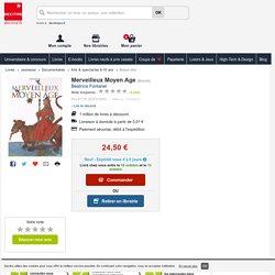 Merveilleux Moyen Age. Béatrice Fontanel - Decitre - 9782358320467