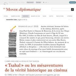 « Tsahal » ou les mésaventures de la vérité historique au cinéma, par Amnon Kapeliouk (Le Monde diplomatique, novembre 1994)