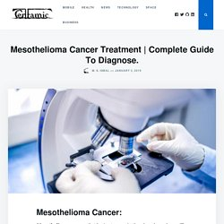 Mesothelioma Cancer Treatment - Complete Guide