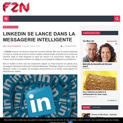 LinkedIn se lance dans la messagerie intelligente
