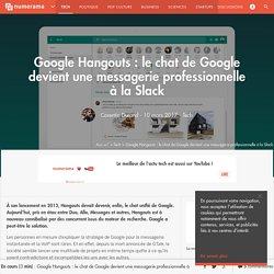 Google Hangouts : le chat de Google devient une messagerie professionnelle à la Slack - Tech