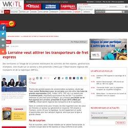 MESSAGERIE-EXPRESS > La Lorraine veut attirer les transporteurs de fret express