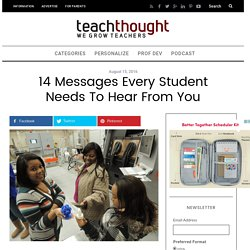 14 Messages Every Student Needs To Hear From You -