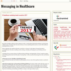 Messaging in Healthcare: 10 healthcare marketing trends to watch in 2017