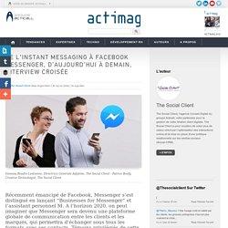 De l'Instant Messaging à Facebook Messenger, d'aujourd'hui à demain, interview croisée