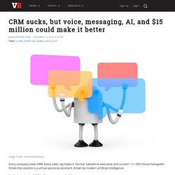 CRM sucks, but voice, messaging, AI, and $15 million could make it better