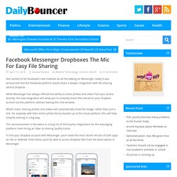 Facebook Messenger Dropboxes The Mic For Easy File Sharing