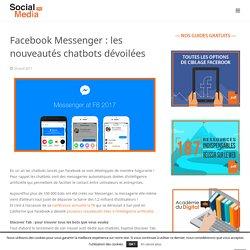 Facebook Messenger : les nouveautés chatbots dévoilées - Veille Social Media Pro
