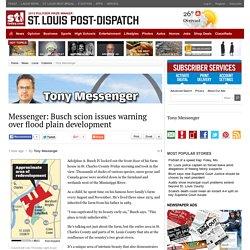 Messenger: Busch scion issues warning over flood plain development