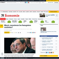 Merci, messieurs les banquiers centraux! Le Monde 22/11/14