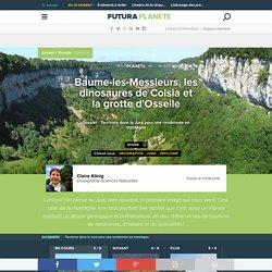 Baume-les-Messieurs, les dinosaures de Coisia et la grotte d'Osselle