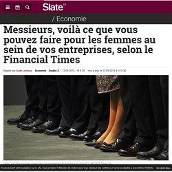 Messieurs, voilà ce que vous pouvez faire pour les femmes au sein de vos entreprises, selon le Financial Times