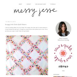 MessyJesse - a quilt blog by Jessie Fincham: Scrappy Irish Chain Quilt Pattern