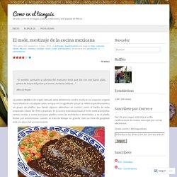 El mole, mestizaje de la cocina mexicana