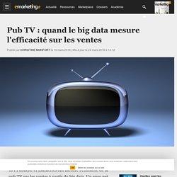 Pub TV : quand le big data mesure l'efficacité sur les ventes - Médias