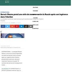 Barack Obama prend une série de mesures contre la Russie après son ingérence dans l'élection