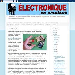 Électronique en amateur: Mesurez votre rythme cardiaque avec Arduino
