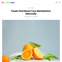 Foods That Boost Your Metabolism Naturally