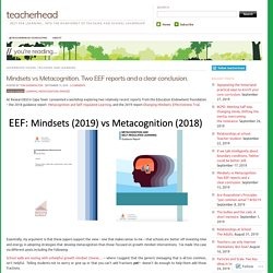 Mindsets vs Metacognition. Two EEF reports and a clear conclusion.