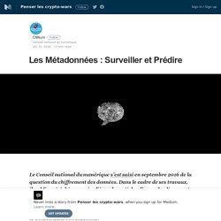 Les Métadonnées : Surveiller et Prédire – Penser les crypto-wars – Medium