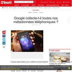 Google collecte-t-il toutes nos métadonnées téléphoniques ?