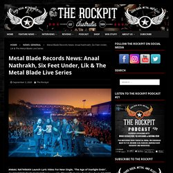 Metal Blade Records News: Anaal Nathrakh, Six Feet Under, Lik & The Metal Blade Live Series