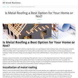 Is Metal Roofing a Best Option for Your Home or Not? - All Great Business