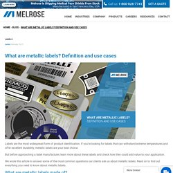 What are metallic labels? Definition and use cases - Melrose
