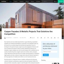 Copper Façades: 8 Metallic Projects That Outshine the Competition