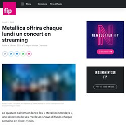 Metallica offrira chaque lundi un concert en streaming