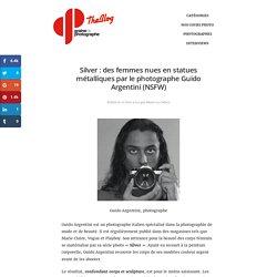 Silver : Des Femmes Nues En Statues Métalliques Par Le Photographe Guido Argentini (NSFW)