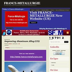 France-METALLURGIE » Blog Archive » Improving Aluminum Alloy (US)