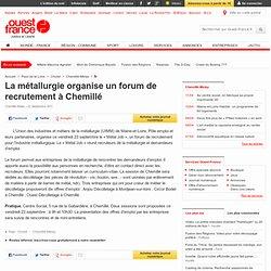 La métallurgie organise un forum de recrutement à Chemillé - Chemillé - Emploi