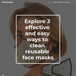 Metamasks - Explore 3 effective and easy ways to clean reusable face masks