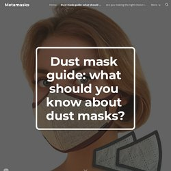 Metamasks - Dust mask guide: what should you know about dust masks?