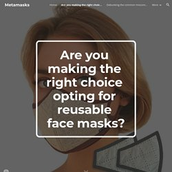 Metamasks - Are you making the right choice to opt for reusable face masks?