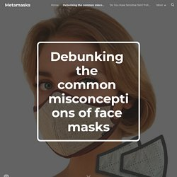 Metamasks - Debunking the common misconceptions of face masks