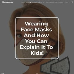 Metamasks - Wearing Face Masks And How You Can Explain It To Kids!