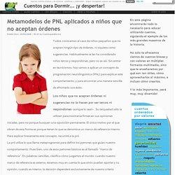 Metamodelos de PNL aplicados a niños que no aceptan órdenes