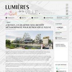 A Rennes, un quartier sera bientôt métamorphosé pour retrouver le fleuve