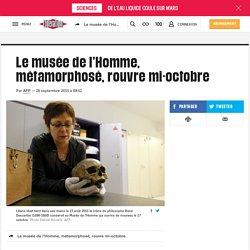 Le musée de l'Homme, métamorphosé, rouvre mi-octobre