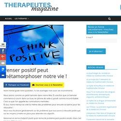 Penser positif peut métamorphoser notre vie ! - Therapeutes magazine