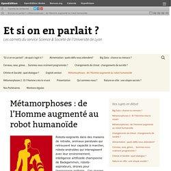Métamorphoses : de l'Homme augmenté au robot humanoïde