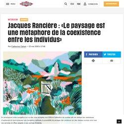 Jacques Rancière : «Lepaysage est une métaphore dela coexistence entre les individus»