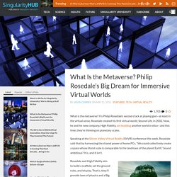 What Is the Metaverse? Philip Rosedale's Big Dream for Immersive Virtual Worlds