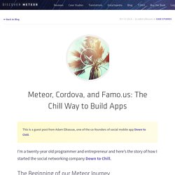 Meteor, Cordova, and Famo.us: The Chill Way to Build Apps