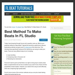 Best Method To Make Beats In FL Studio - FL Beat Tutorials