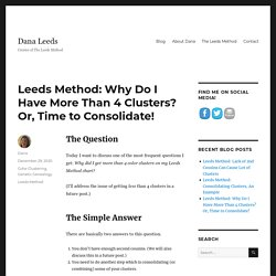 Leeds Method: Why Do I Have More Than 4 Clusters? Or, Time to Consolidate! - Dana Leeds